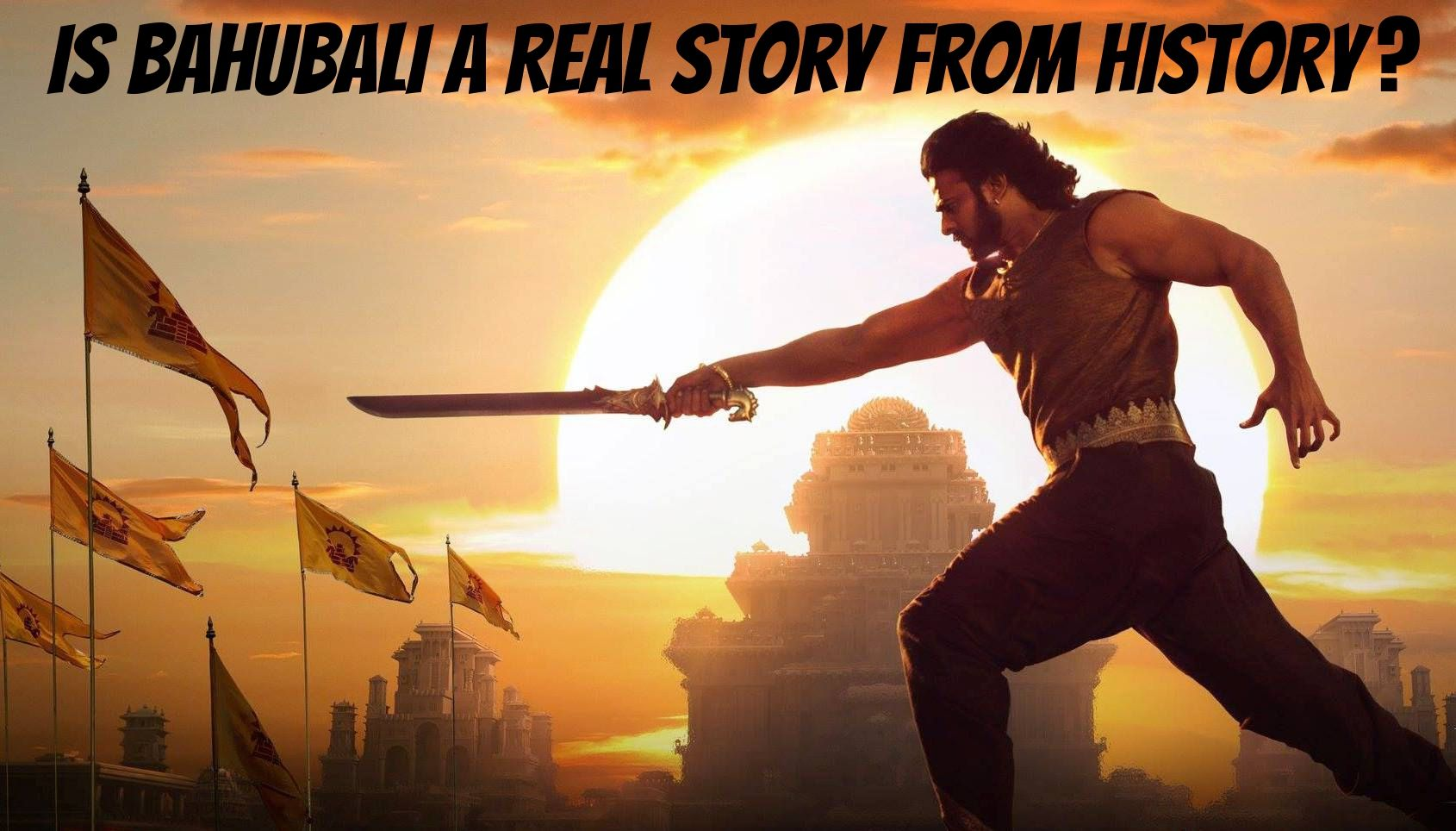 Is Bahubali a Real Story from History